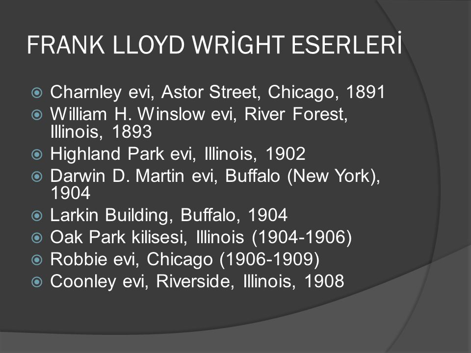 FRANK LLOYD WRİGHT ESERLERİ  Charnley evi, Astor Street, Chicago, 1891  William H. Winslow evi, River Forest, Illinois, 1893  Highland Park evi, Il
