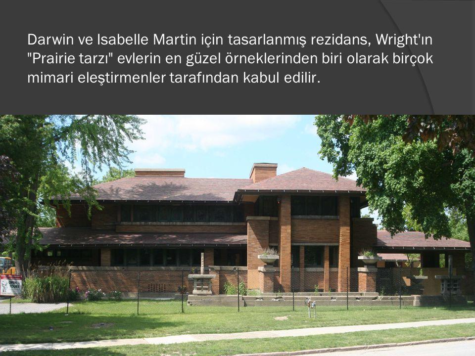 Darwin ve Isabelle Martin için tasarlanmış rezidans, Wright ın Prairie tarzı evlerin en güzel örneklerinden biri olarak birçok mimari eleştirmenler tarafından kabul edilir.