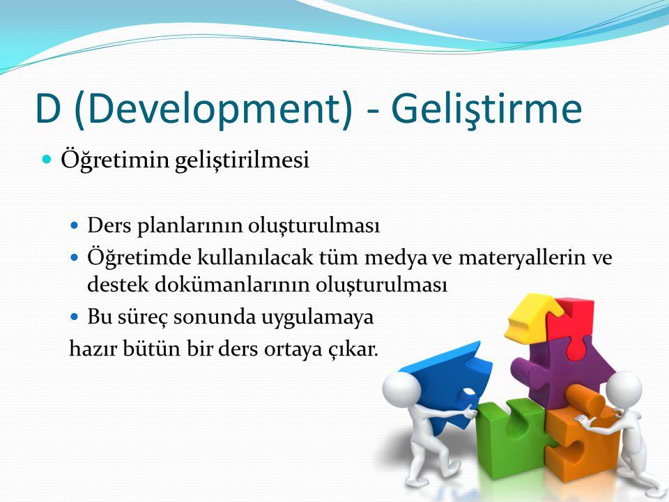 D (Development) - Geliştirme Öğretimin geliştirilmesi Ders planlarının oluşturulması Öğretimde kullanılacak tüm medya ve materyallerin ve destek doküm