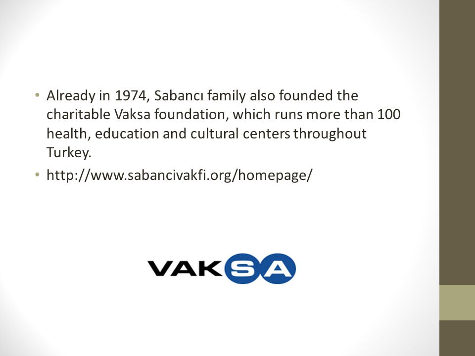 Already in 1974, Sabancı family also founded the charitable Vaksa foundation, which runs more than 100 health, education and cultural centers througho