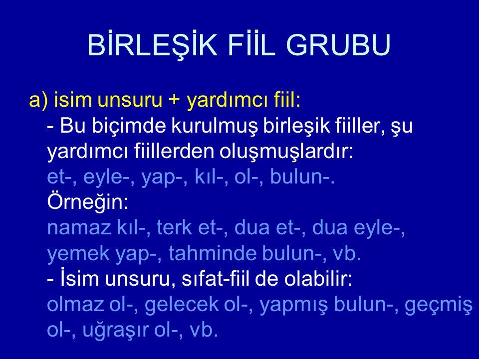 BİRLEŞİK FİİL GRUBU - İsim unsuru hem Türk hem de yabancı kökenli bir kelime olabilir: - Türk kökenli kelimelerle kurulan BF grubunda kelimeler ayrı yazılır: yardım et-, uzun et-, deli ol-, kul ol-, göç eyle-, vb.