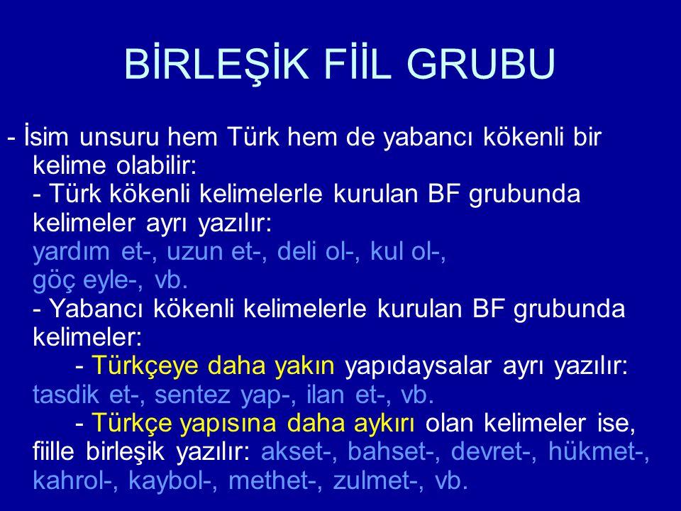 BİRLEŞİK FİİL GRUBU - İsim unsuru hem Türk hem de yabancı kökenli bir kelime olabilir: - Türk kökenli kelimelerle kurulan BF grubunda kelimeler ayrı y
