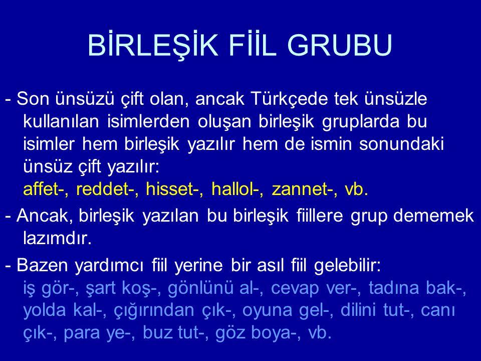 BİRLEŞİK FİİL GRUBU - Son ünsüzü çift olan, ancak Türkçede tek ünsüzle kullanılan isimlerden oluşan birleşik gruplarda bu isimler hem birleşik yazılır
