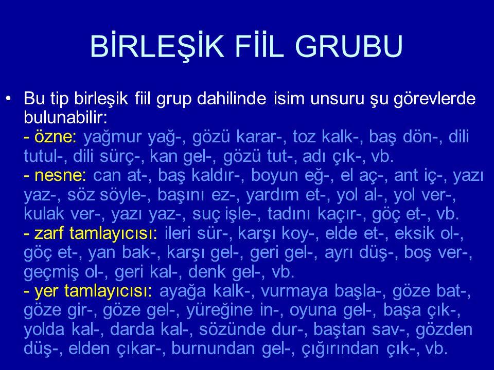 BİRLEŞİK FİİL GRUBU b) (fiil + ZF e ) + tasvir fiili: Örneğin: koşabil-, söyleyiver-, anlatabil-, düşekalk-, vb.