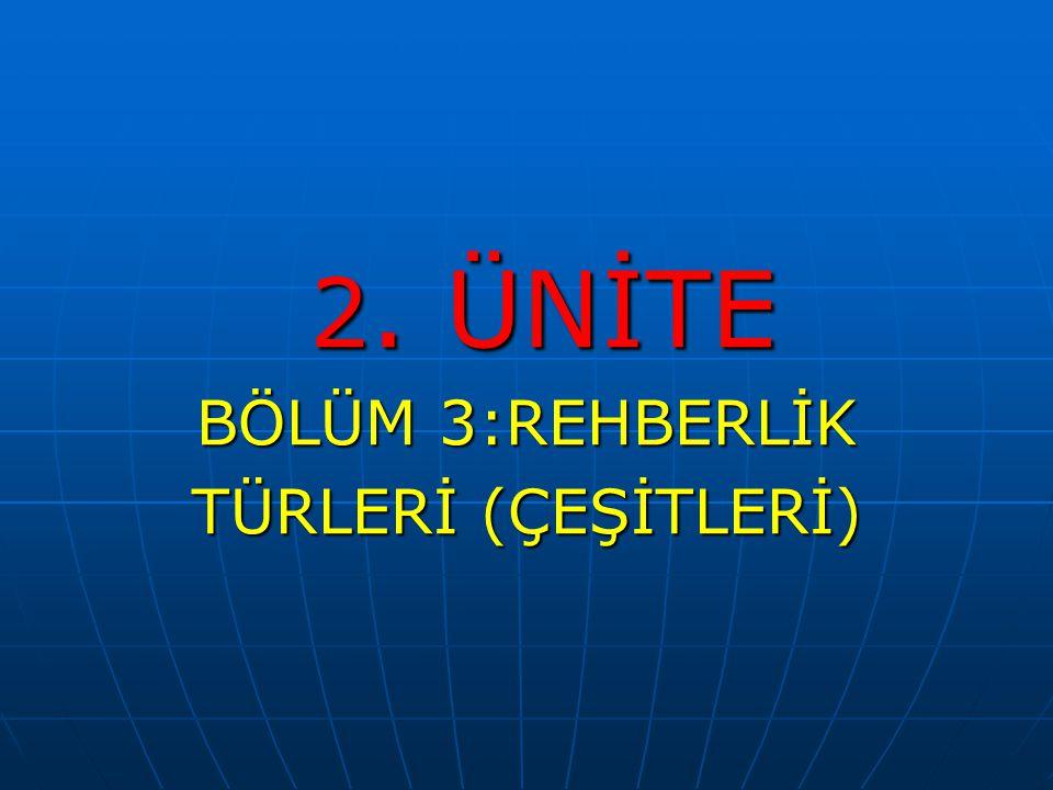 2. ÜNİTE 2. ÜNİTE BÖLÜM 3:REHBERLİK TÜRLERİ (ÇEŞİTLERİ)