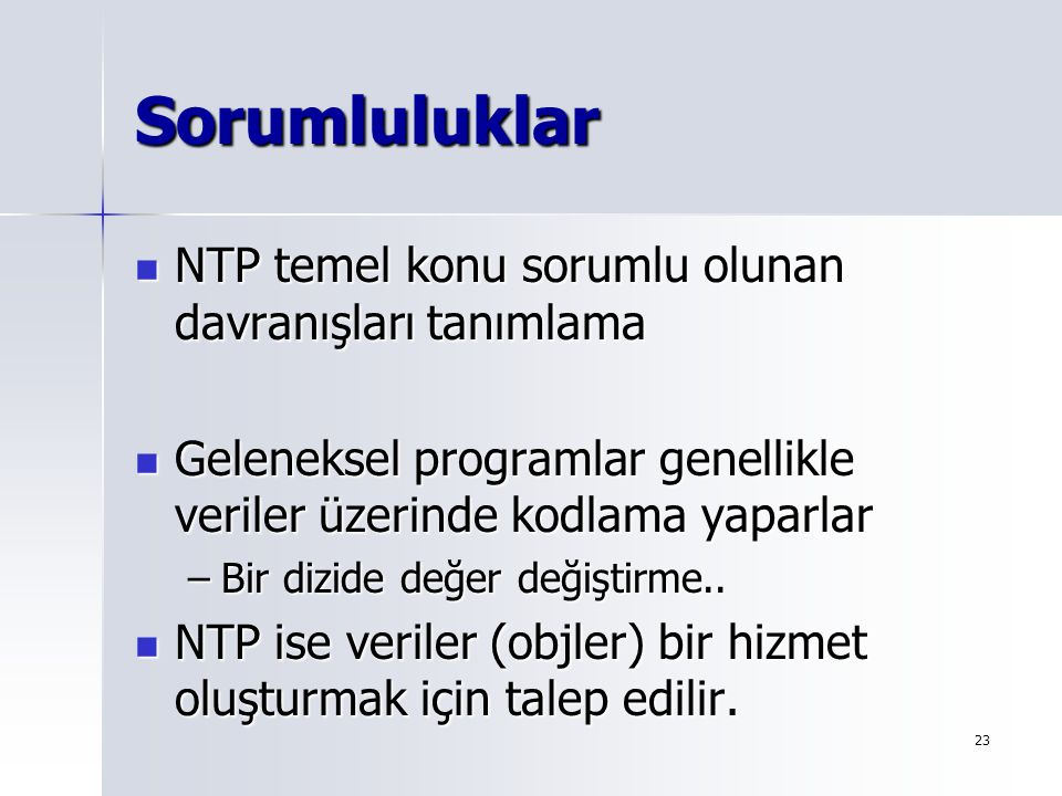 24 Sorumluluklar Ask not what you can do to your data structures, but what your data structure can do for you