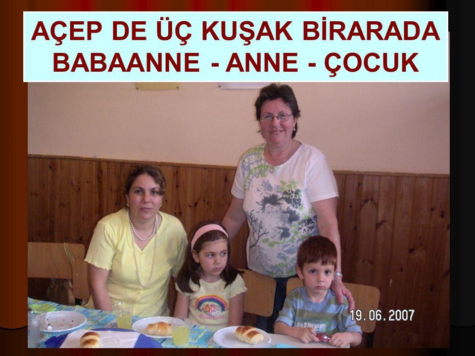 AÇEP DE ÜÇ KUŞAK BİRARADA BABAANNE - ANNE - ÇOCUK