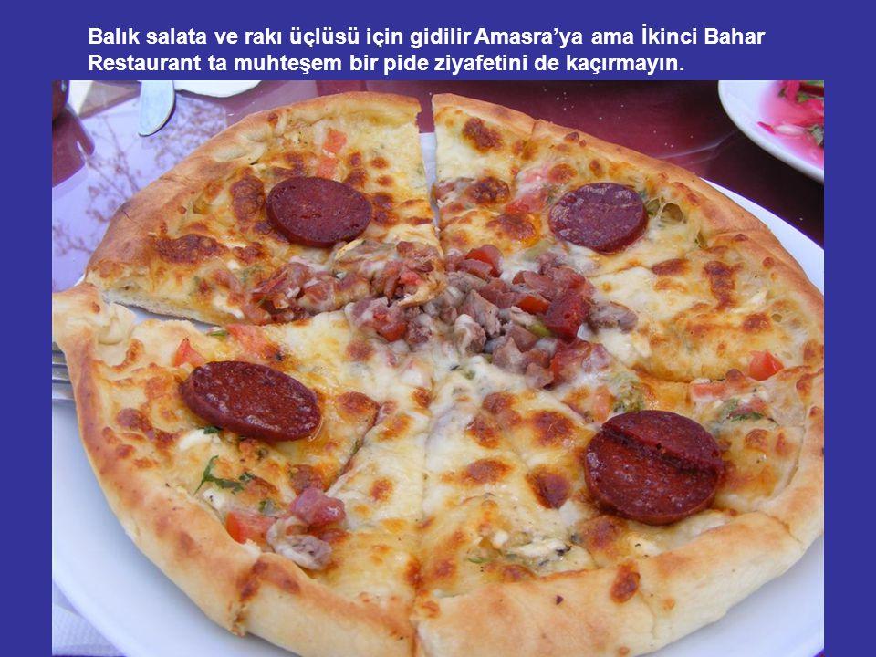 Balık salata ve rakı üçlüsü için gidilir Amasra'ya ama İkinci Bahar Restaurant ta muhteşem bir pide ziyafetini de kaçırmayın.