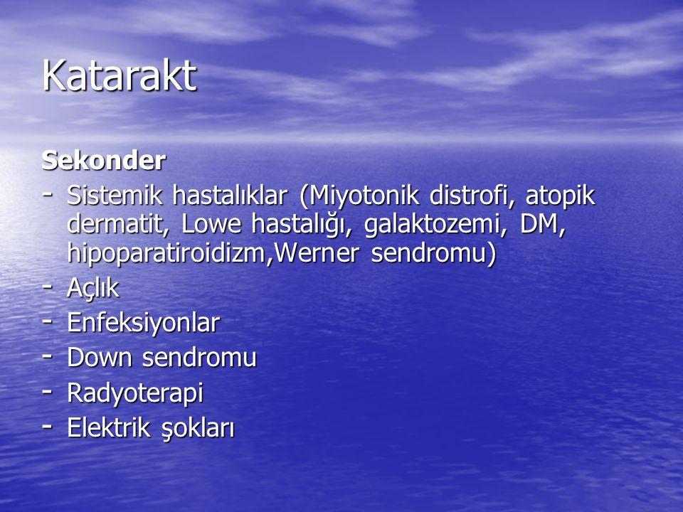 Katarakt Sekonder - Sistemik hastalıklar (Miyotonik distrofi, atopik dermatit, Lowe hastalığı, galaktozemi, DM, hipoparatiroidizm,Werner sendromu) - A