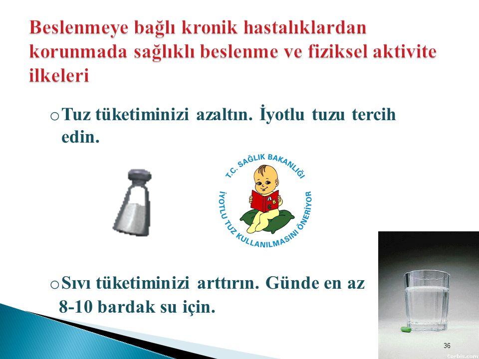 o Tuz tüketiminizi azaltın. İyotlu tuzu tercih edin. o Sıvı tüketiminizi arttırın. Günde en az 8-10 bardak su için. 36