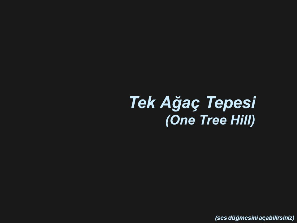 (ses düğmesini açabilirsiniz) Tek Ağaç Tepesi (One Tree Hill)