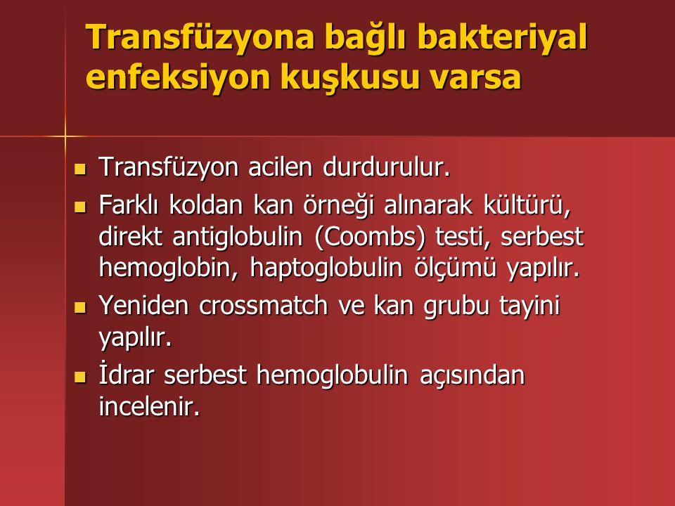 Transfüzyona bağlı bakteriyal enfeksiyon kuşkusu varsa Transfüzyon acilen durdurulur.