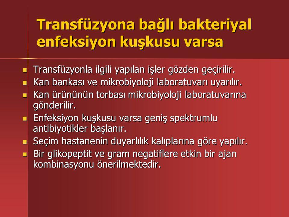Transfüzyona bağlı bakteriyal enfeksiyon kuşkusu varsa Transfüzyonla ilgili yapılan işler gözden geçirilir.