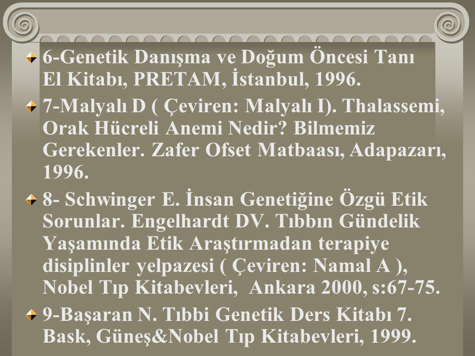 6-Genetik Danışma ve Doğum Öncesi Tanı El Kitabı, PRETAM, İstanbul, 1996. 7-Malyalı D ( Çeviren: Malyalı I). Thalassemi, Orak Hücreli Anemi Nedir? Bil