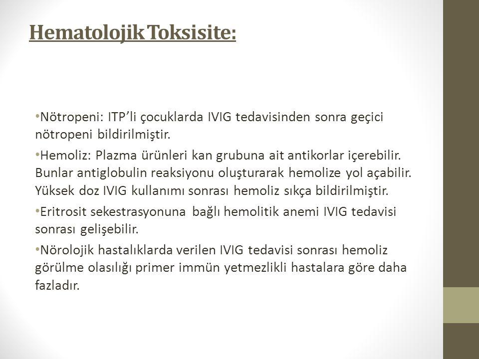Hematolojik Toksisite: Nötropeni: ITP'li çocuklarda IVIG tedavisinden sonra geçici nötropeni bildirilmiştir. Hemoliz: Plazma ürünleri kan grubuna ait