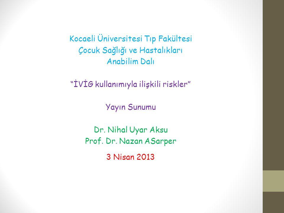 """Kocaeli Üniversitesi Tıp Fakültesi Çocuk Sağlığı ve Hastalıkları Anabilim Dalı """"İVİG kullanımıyla ilişkili riskler"""" Yayın Sunumu Dr. Nihal Uyar Aksu P"""