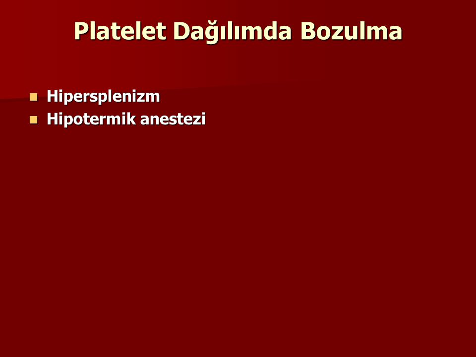Platelet Dağılımda Bozulma Hipersplenizm Hipersplenizm Hipotermik anestezi Hipotermik anestezi