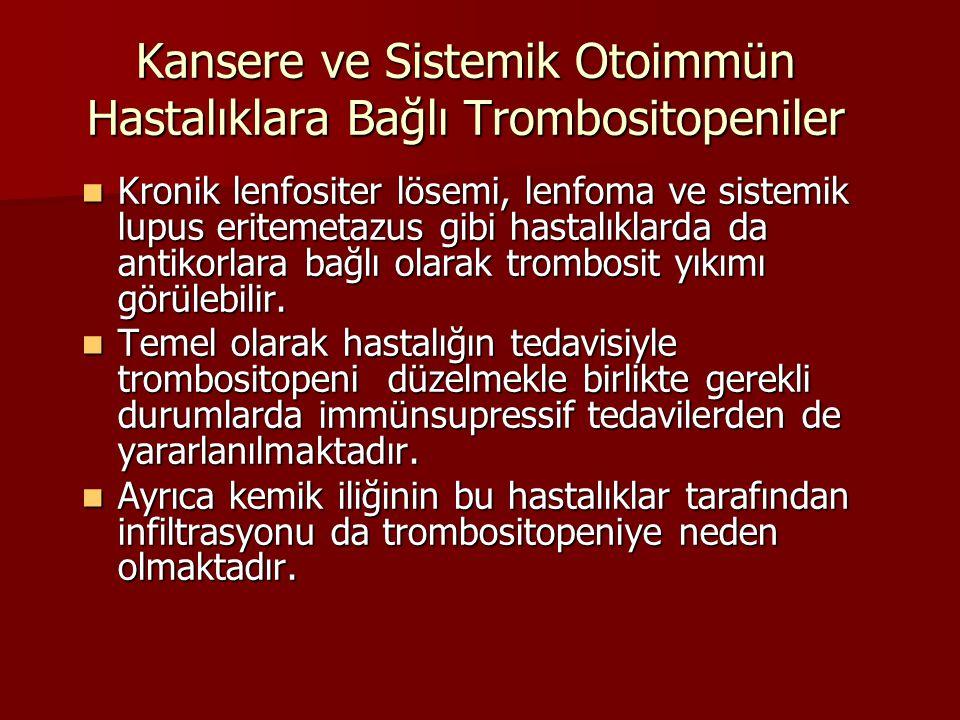 Kansere ve Sistemik Otoimmün Hastalıklara Bağlı Trombositopeniler Kronik lenfositer lösemi, lenfoma ve sistemik lupus eritemetazus gibi hastalıklarda