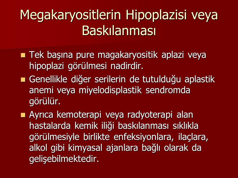 Megakaryositlerin Hipoplazisi veya Baskılanması Tek başına pure magakaryositik aplazi veya hipoplazi görülmesi nadirdir. Tek başına pure magakaryositi