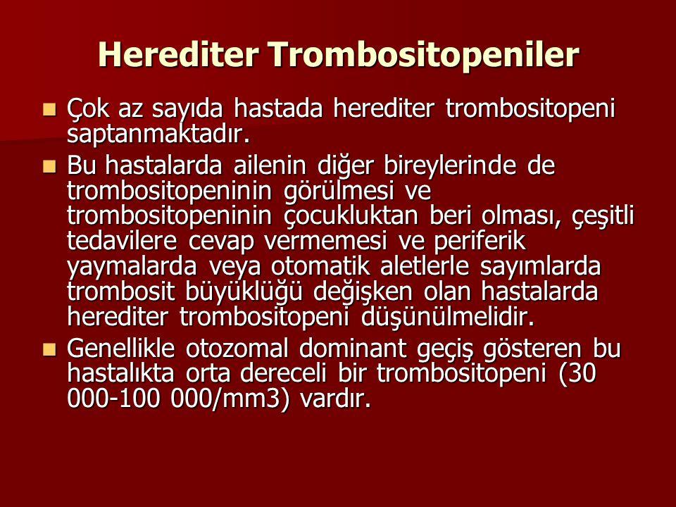 Herediter Trombositopeniler Çok az sayıda hastada herediter trombositopeni saptanmaktadır. Çok az sayıda hastada herediter trombositopeni saptanmaktad