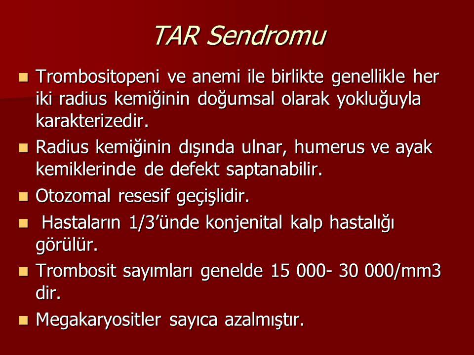 TAR Sendromu Trombositopeni ve anemi ile birlikte genellikle her iki radius kemiğinin doğumsal olarak yokluğuyla karakterizedir. Trombositopeni ve ane