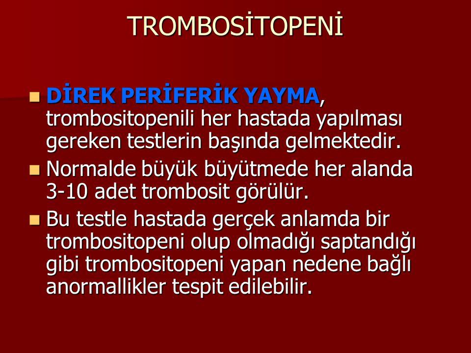 TROMBOSİTOPENİ DİREK PERİFERİK YAYMA, trombositopenili her hastada yapılması gereken testlerin başında gelmektedir. DİREK PERİFERİK YAYMA, trombositop
