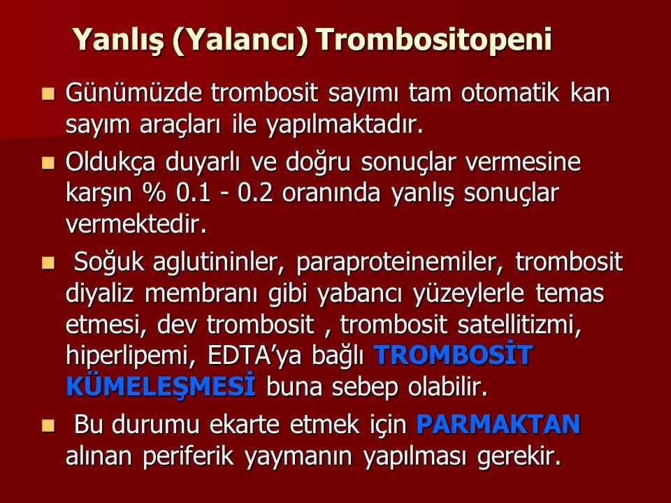 Yanlış (Yalancı) Trombositopeni Günümüzde trombosit sayımı tam otomatik kan sayım araçları ile yapılmaktadır. Günümüzde trombosit sayımı tam otomatik