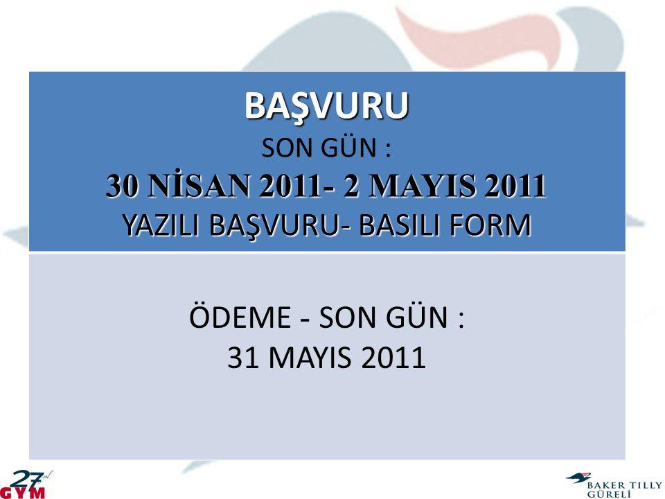 BAŞVURU SON GÜN : 30 NİSAN 2011- 2 MAYIS 2011 YAZILI BAŞVURU- BASILI FORM ÖDEME - SON GÜN : 31 MAYIS 2011