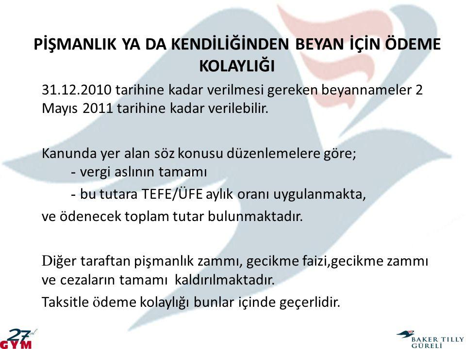 PİŞMANLIK YA DA KENDİLİĞİNDEN BEYAN İÇİN ÖDEME KOLAYLIĞI 31.12.2010 tarihine kadar verilmesi gereken beyannameler 2 Mayıs 2011 tarihine kadar verilebi