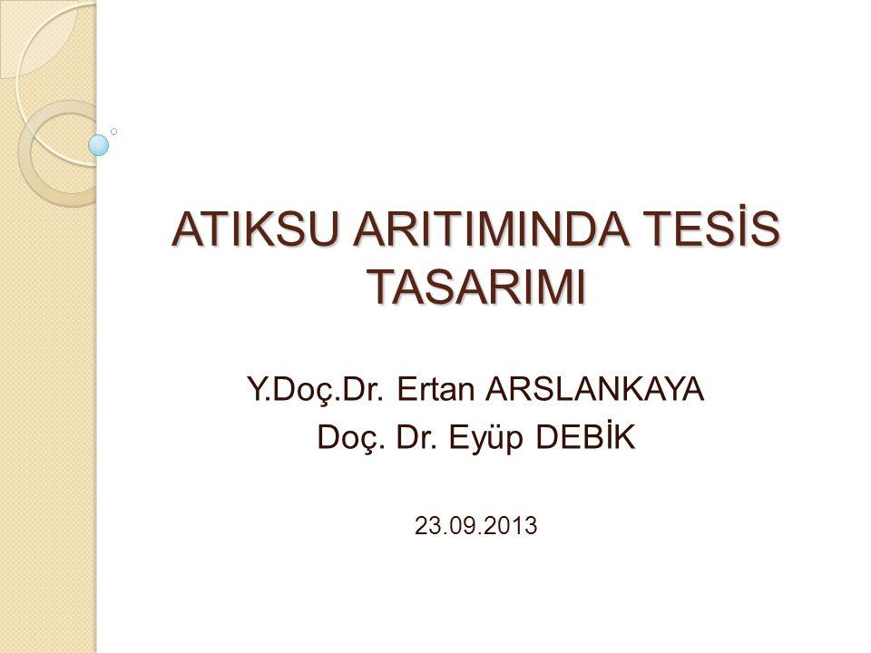 ATIKSU ARITIMINDA TESİS TASARIMI Y.Doç.Dr. Ertan ARSLANKAYA Doç. Dr. Eyüp DEBİK 23.09.2013