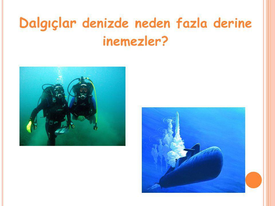 Dalgıçlar denizde neden fazla derine inemezler?