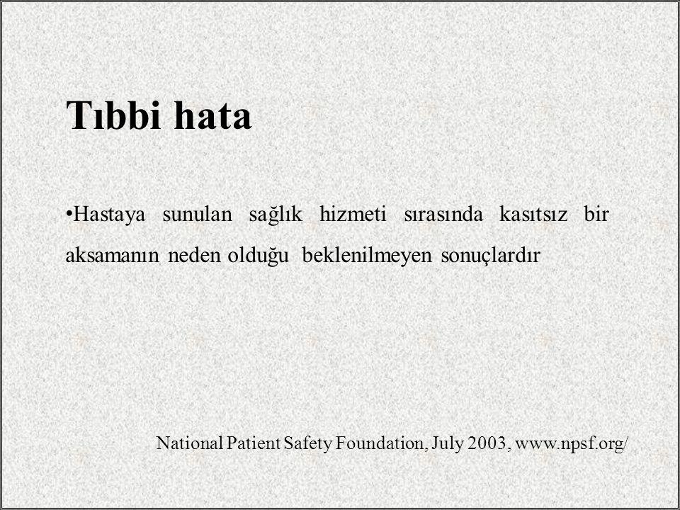 Hastaya sunulan sağlık hizmeti sırasında kasıtsız bir aksamanın neden olduğu beklenilmeyen sonuçlardır National Patient Safety Foundation, July 2003,