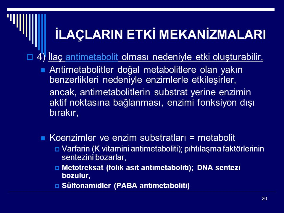 20 İLAÇLARIN ETKİ MEKANİZMALARI  4) İlaç antimetabolit olması nedeniyle etki oluşturabilir. Antimetabolitler doğal metabolitlere olan yakın benzerlik