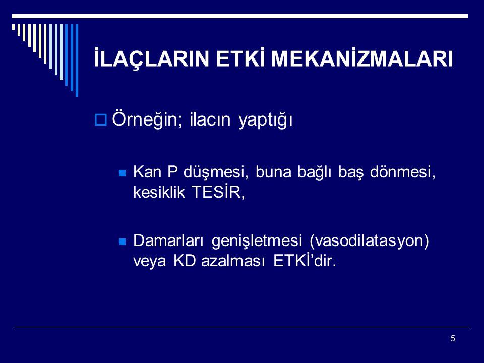 5  Örneğin; ilacın yaptığı Kan P düşmesi, buna bağlı baş dönmesi, kesiklik TESİR, Damarları genişletmesi (vasodilatasyon) veya KD azalması ETKİ'dir.