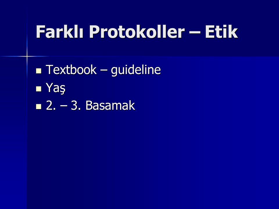 Farklı Protokoller – Etik Textbook – guideline Textbook – guideline Yaş Yaş 2. – 3. Basamak 2. – 3. Basamak