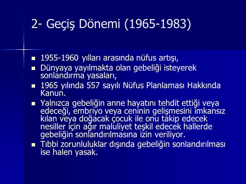 2- 2- Geçiş Dönemi (1965-1983) 1955-1960 yılları arasında nüfus artışı, Dünyaya yayılmakta olan gebeliği isteyerek sonlandırma yasaları,. 1965 yılında