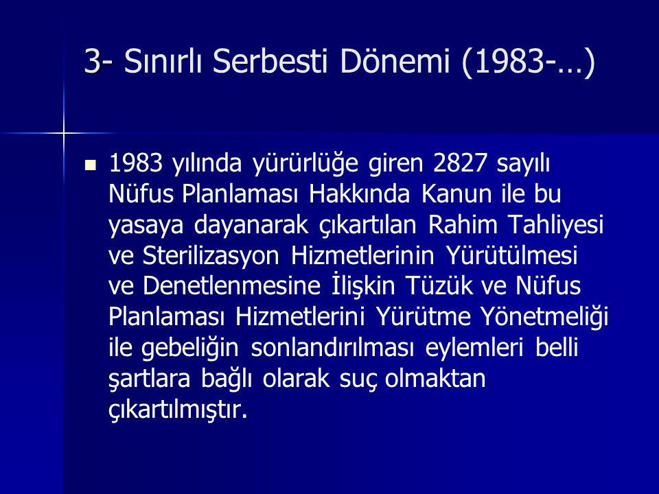 3- 3- Sınırlı Serbesti Dönemi (1983-…) 1983 yılında yürürlüğe giren 2827 sayılı Nüfus Planlaması Hakkında Kanun ile bu yasaya dayanarak çıkartılan Rah