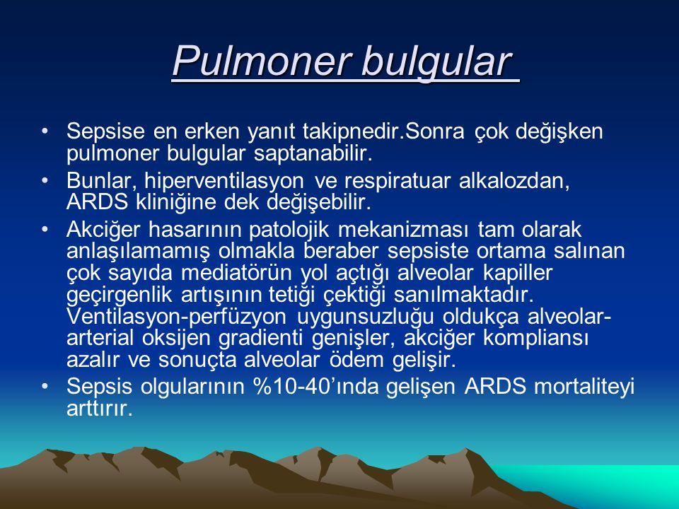 Pulmoner bulgular Pulmoner bulgular Sepsise en erken yanıt takipnedir.Sonra çok değişken pulmoner bulgular saptanabilir. Bunlar, hiperventilasyon ve r