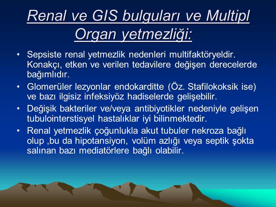 Renal ve GIS bulguları ve Multipl Organ yetmezliği: Renal ve GIS bulguları ve Multipl Organ yetmezliği: Sepsiste renal yetmezlik nedenleri multifaktöryeldir.