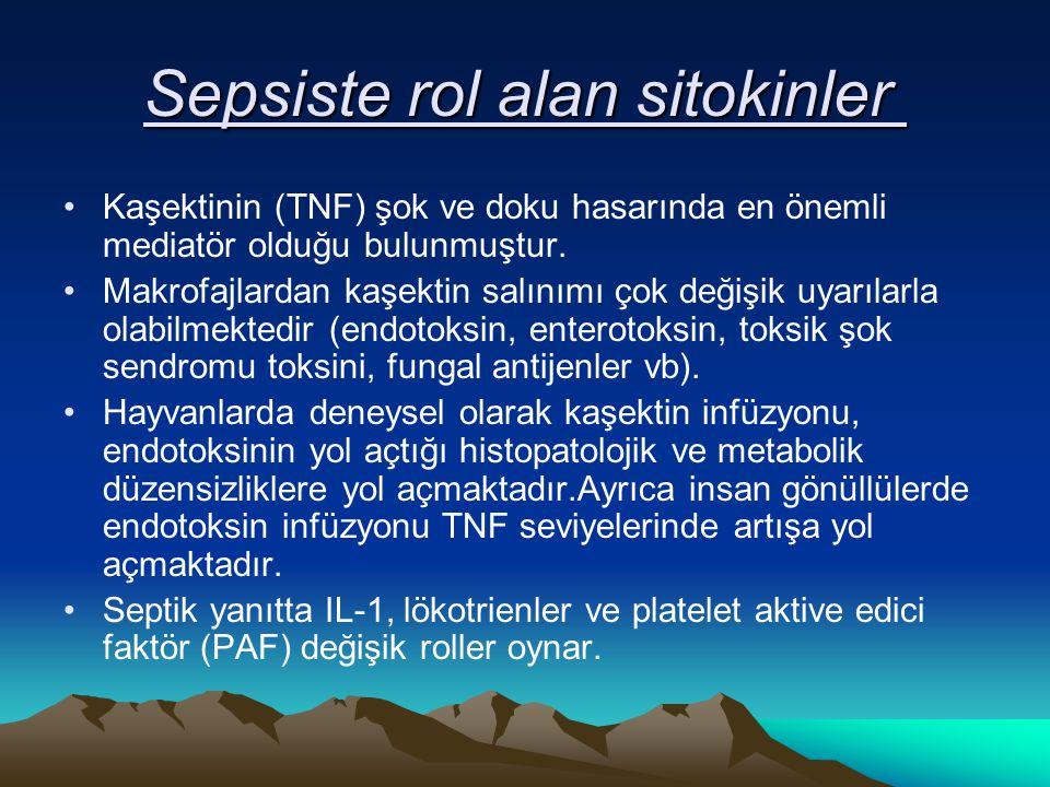 Sepsiste rol alan sitokinler Sepsiste rol alan sitokinler Kaşektinin (TNF) şok ve doku hasarında en önemli mediatör olduğu bulunmuştur. Makrofajlardan