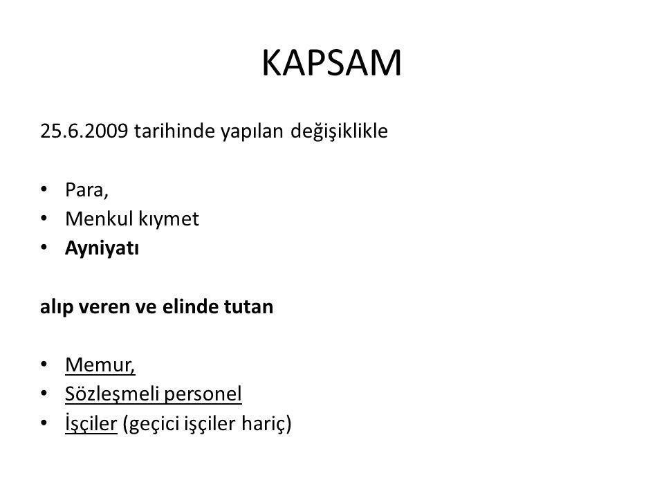 KAPSAM 25.6.2009 tarihinde yapılan değişiklikle Para, Menkul kıymet Ayniyatı alıp veren ve elinde tutan Memur, Sözleşmeli personel İşçiler (geçici işçiler hariç)