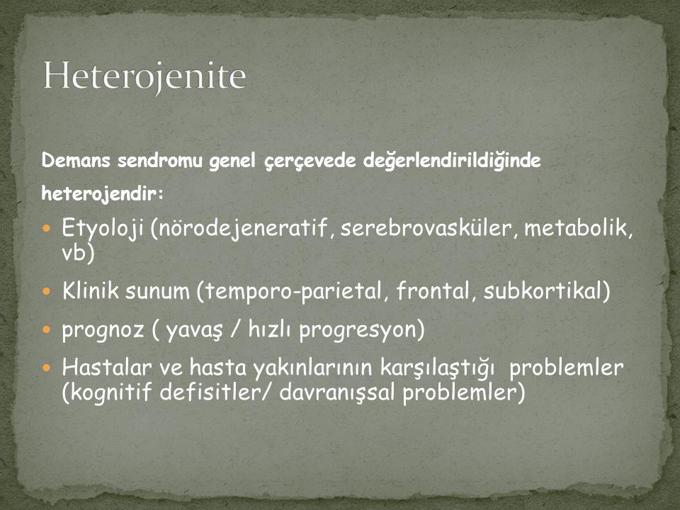 Demans sendromu genel çerçevede değerlendirildiğinde heterojendir: Etyoloji (nörodejeneratif, serebrovasküler, metabolik, vb) Klinik sunum (temporo-pa