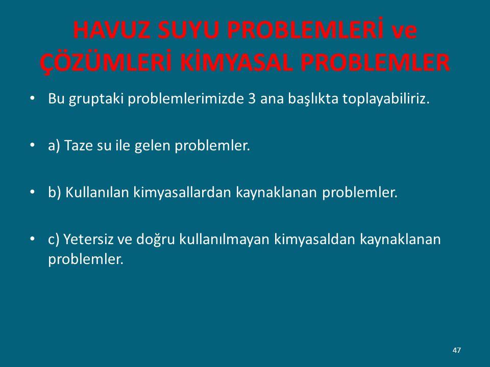 HAVUZ SUYU PROBLEMLERİ ve ÇÖZÜMLERİ KİMYASAL PROBLEMLER Bu gruptaki problemlerimizde 3 ana başlıkta toplayabiliriz. a) Taze su ile gelen problemler. b