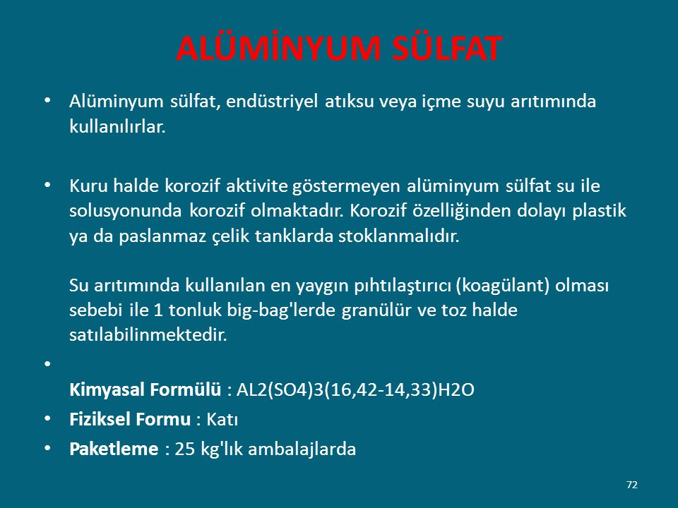 ALÜMİNYUM SÜLFAT Alüminyum sülfat, endüstriyel atıksu veya içme suyu arıtımında kullanılırlar. Kuru halde korozif aktivite göstermeyen alüminyum sülfa