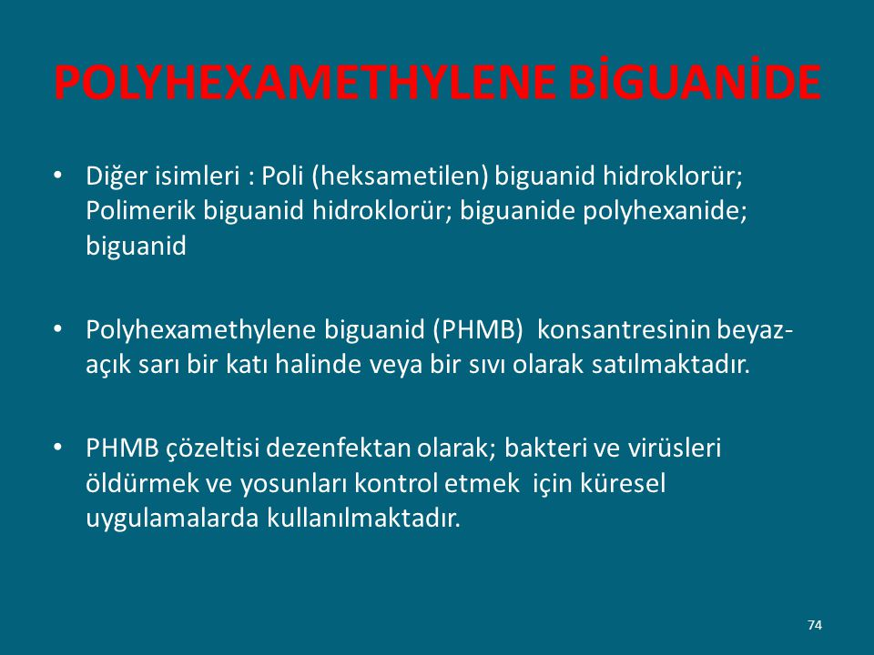 POLYHEXAMETHYLENE BİGUANİDE Diğer isimleri : Poli (heksametilen) biguanid hidroklorür; Polimerik biguanid hidroklorür; biguanide polyhexanide; biguani