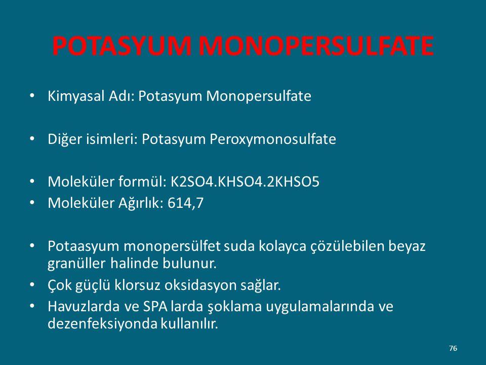 POTASYUM MONOPERSULFATE Kimyasal Adı: Potasyum Monopersulfate Diğer isimleri: Potasyum Peroxymonosulfate Moleküler formül: K2SO4.KHSO4.2KHSO5 Moleküle