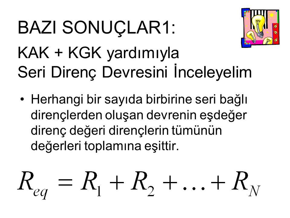 KAK + KGK yardımıyla Seri Direnç Devresini İnceleyelim Herhangi bir sayıda birbirine seri bağlı dirençlerden oluşan devrenin eşdeğer direnç değeri dir