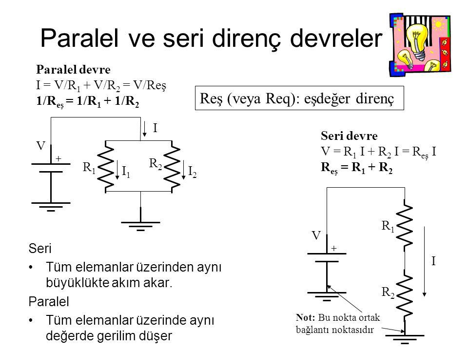 Paralel ve seri direnç devreler Seri Tüm elemanlar üzerinden aynı büyüklükte akım akar. Paralel Tüm elemanlar üzerinde aynı değerde gerilim düşer + No
