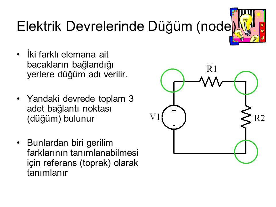 Elektrik Devrelerinde Düğüm (node) İki farklı elemana ait bacakların bağlandığı yerlere düğüm adı verilir. Yandaki devrede toplam 3 adet bağlantı nokt