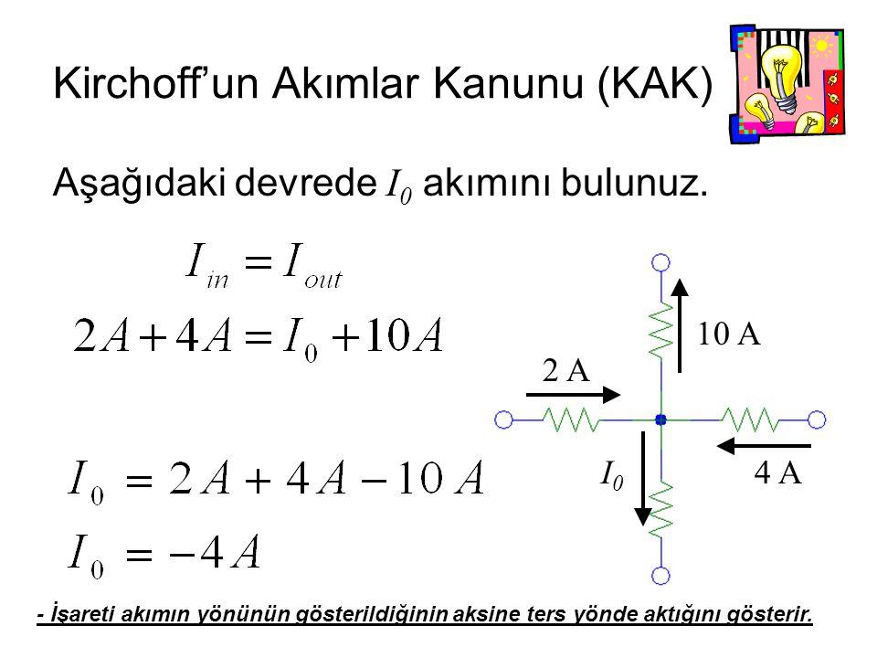 Aşağıdaki devrede I 0 akımını bulunuz. I0I0 4 A 10 A 2 A Kirchoff'un Akımlar Kanunu (KAK) - İşareti akımın yönünün gösterildiğinin aksine ters yönde a